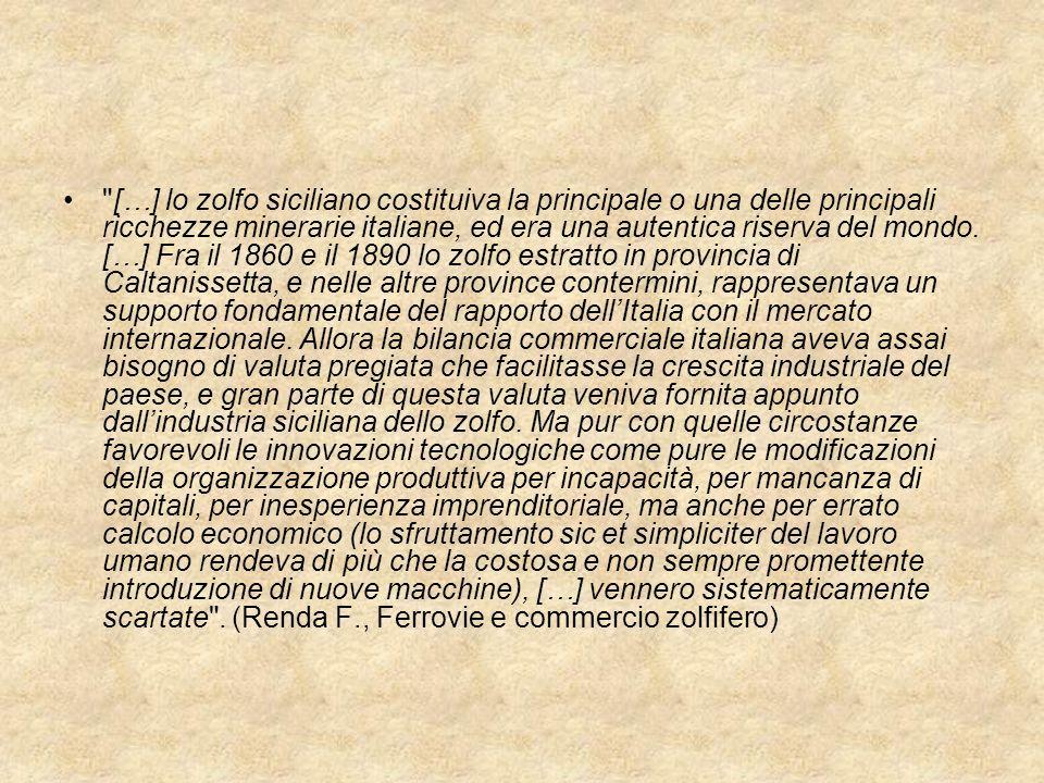 […] lo zolfo siciliano costituiva la principale o una delle principali ricchezze minerarie italiane, ed era una autentica riserva del mondo.